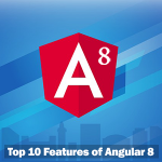 Top 10 Features of Angular 8