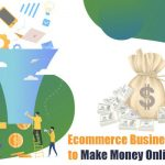 7 Mind-Blowing Ecommerce Business Ideas to Make Money Online