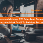 The already tough job of B2B sales lead generation companies has become tougher in this era of ever-intensifying global competition and very well-informed decision makers. One can make their effort more effective and result-oriented by avoiding certain common errors sales organizations often commit.