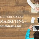 Importance Of Digital Marketing – Benefits Beyond Selling