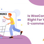 Is Woo Commerce Right For Your E-commerce Business?