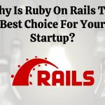 Why Is Ruby On Rails The Best Choice For Your Startup?