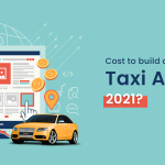 HOW MUCH DOES IT COST TO BUILD A BASIC TAXI APP IN 2021?