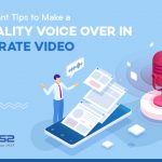 5 Most Important Tips to Make a High-Quality Voice Over in a Corporate Video
